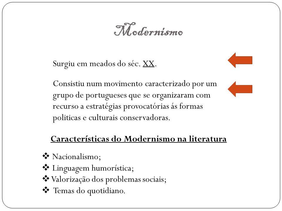 Modernismo Surgiu em meados do séc. XX.