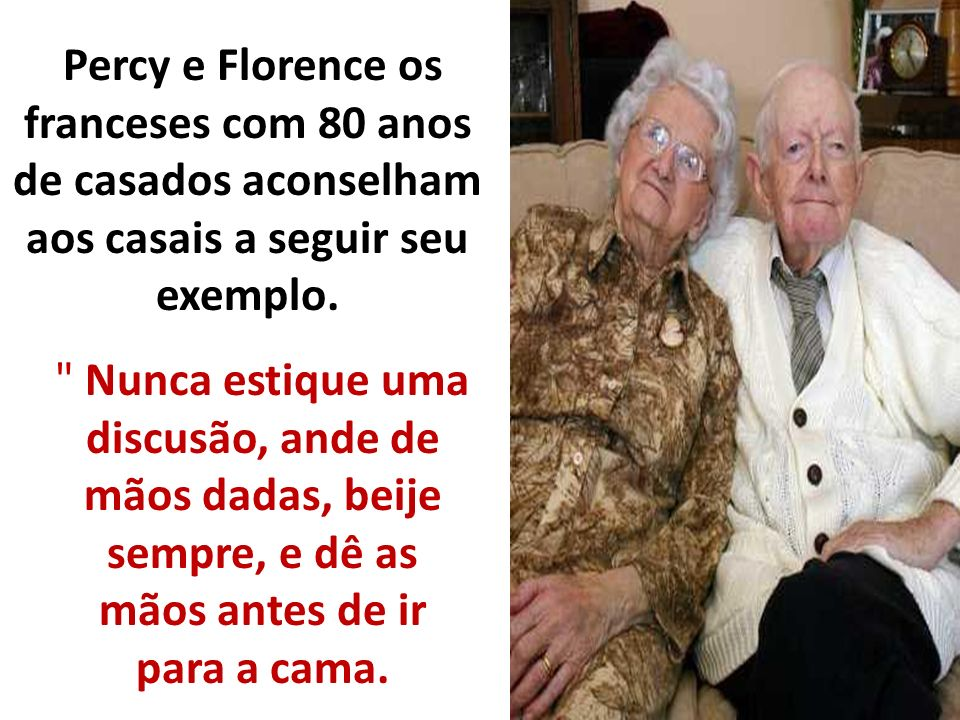 Percy e Florence os franceses com 80 anos de casados aconselham aos casais a seguir seu exemplo.