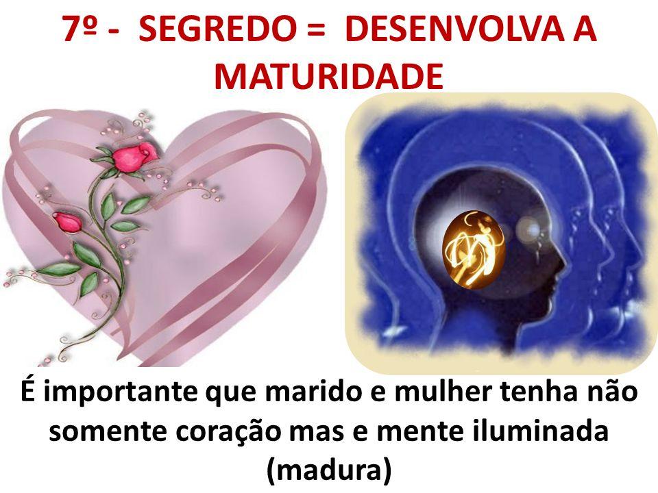7º - SEGREDO = DESENVOLVA A MATURIDADE