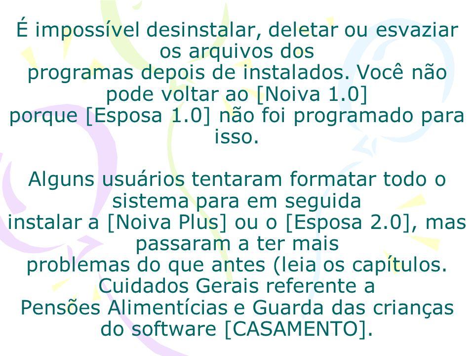 É impossível desinstalar, deletar ou esvaziar os arquivos dos programas depois de instalados.