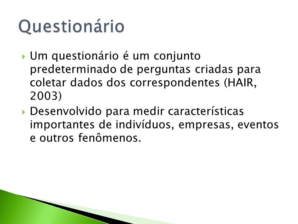 Questionário Um questionário é um conjunto predeterminado de perguntas criadas para coletar dados dos correspondentes (HAIR, 2003)