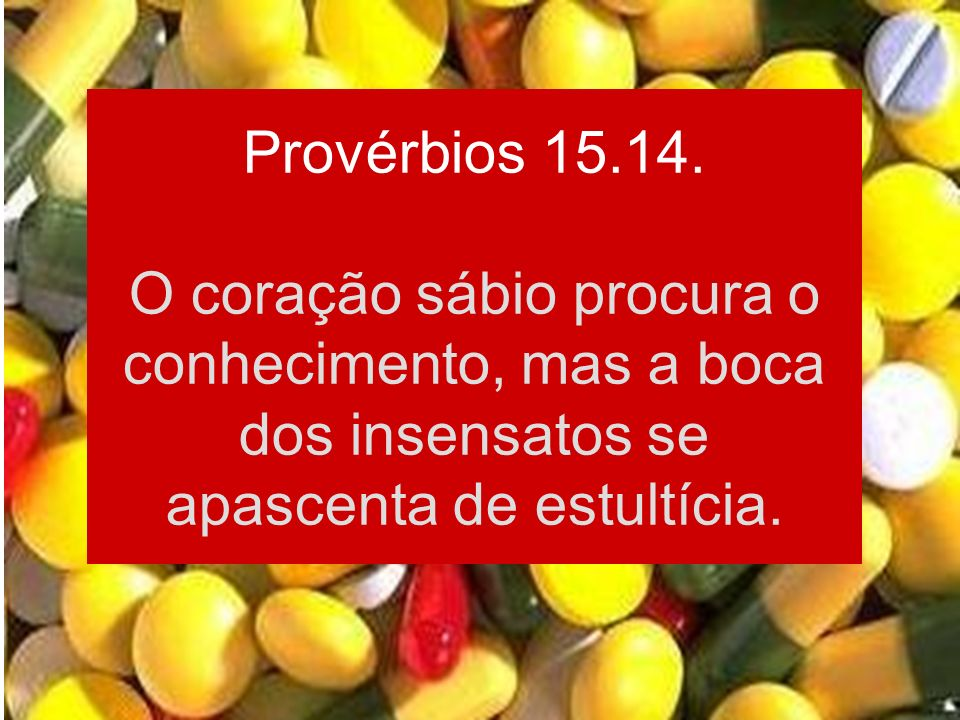 Provérbios 15.14.