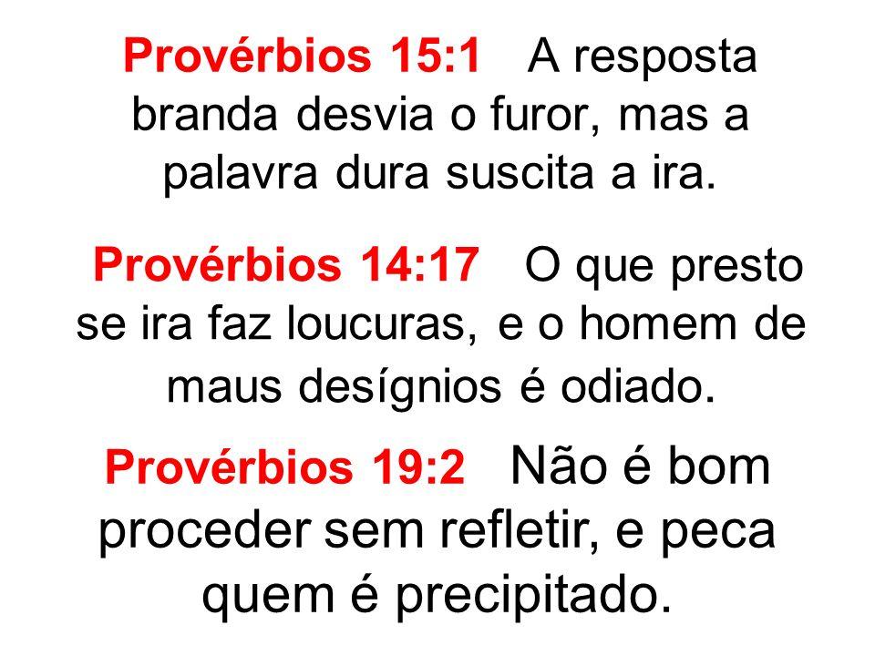 Provérbios 15:1 A resposta branda desvia o furor, mas a palavra dura suscita a ira.