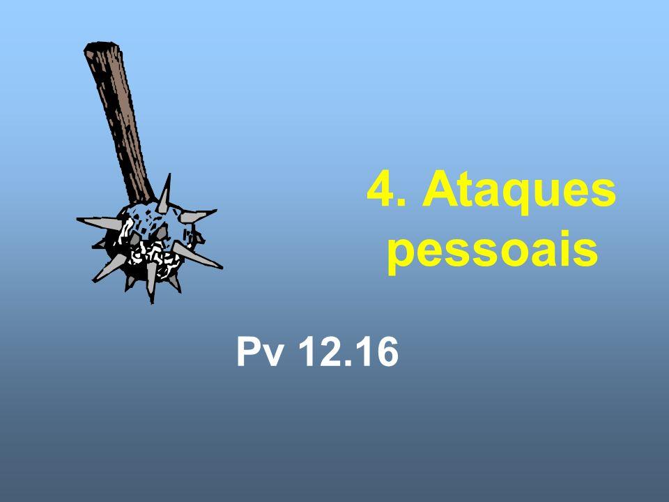 4. Ataques pessoais Pv 12.16