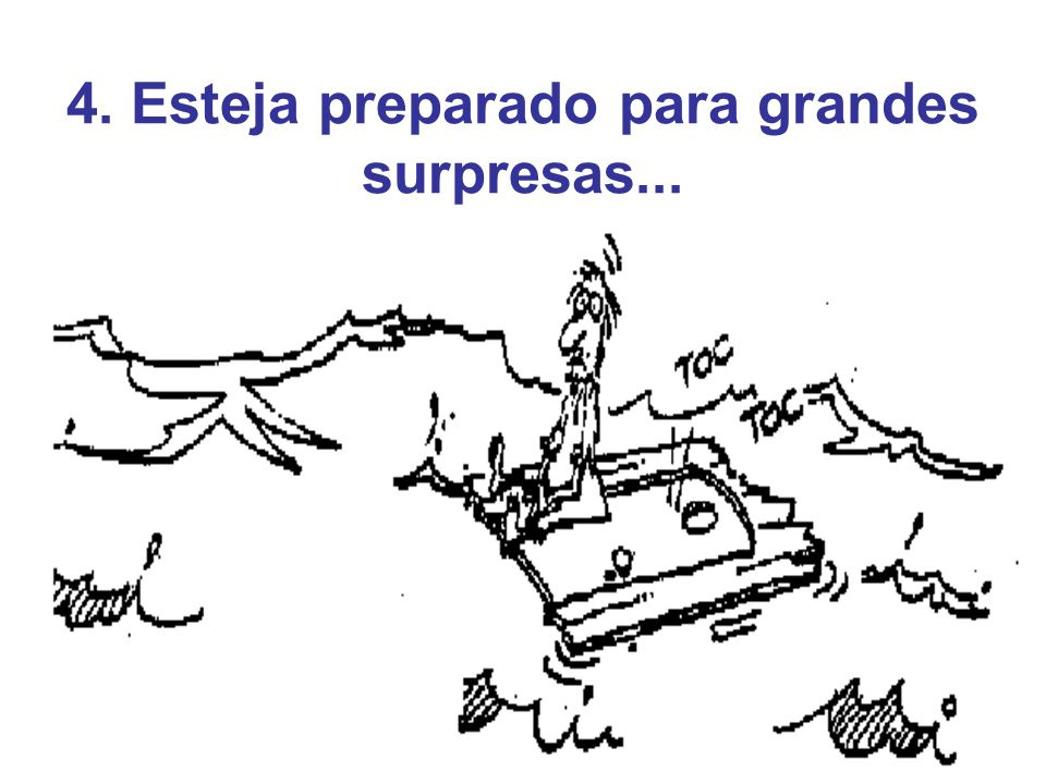 4. Esteja preparado para grandes surpresas...