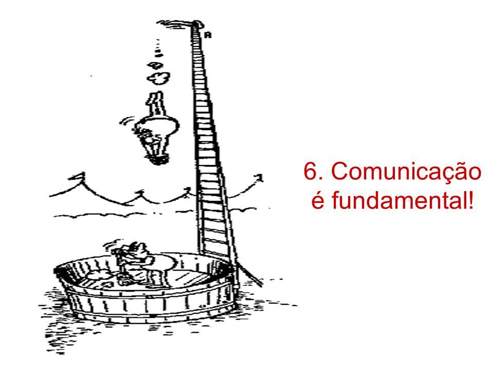 6. Comunicação é fundamental!