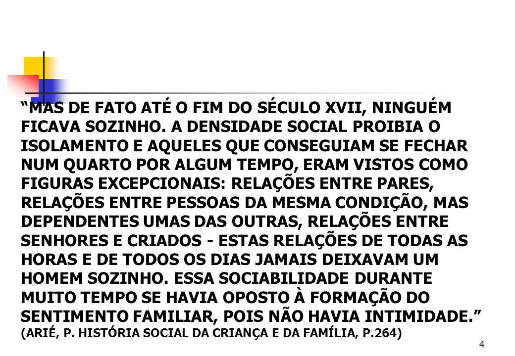 MAS DE FATO ATÉ O FIM DO SÉCULO XVII, NINGUÉM FICAVA SOZINHO