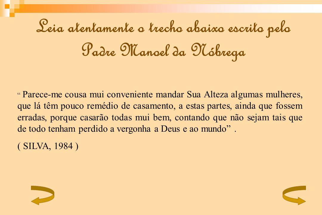 Leia atentamente o trecho abaixo escrito pelo Padre Manoel da Nóbrega