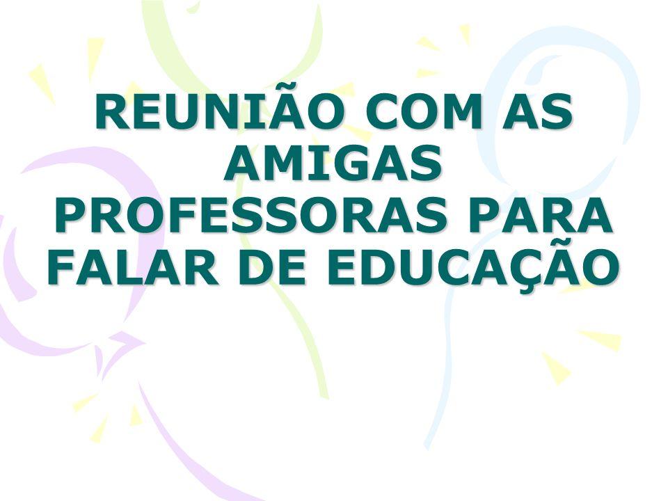 REUNIÃO COM AS AMIGAS PROFESSORAS PARA FALAR DE EDUCAÇÃO