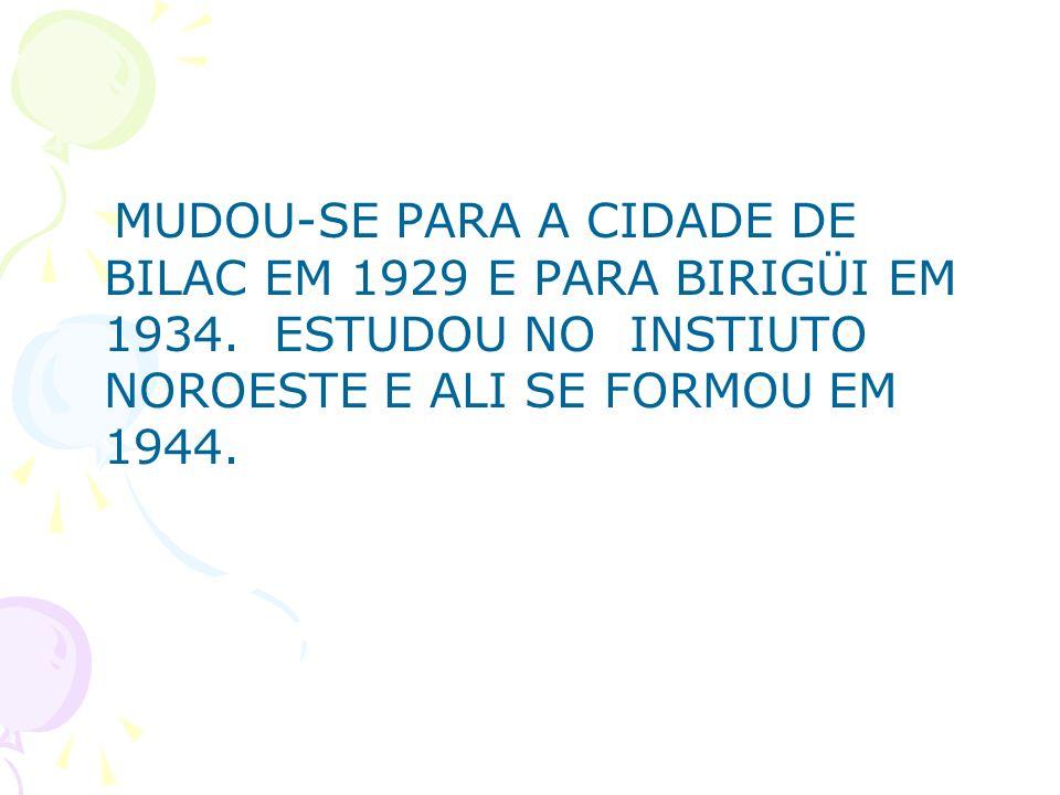 MUDOU-SE PARA A CIDADE DE BILAC EM 1929 E PARA BIRIGÜI EM 1934