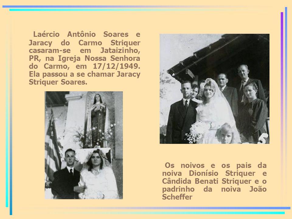 Laércio Antônio Soares e Jaracy do Carmo Striquer casaram-se em Jataizinho, PR, na Igreja Nossa Senhora do Carmo, em 17/12/1949. Ela passou a se chamar Jaracy Striquer Soares.