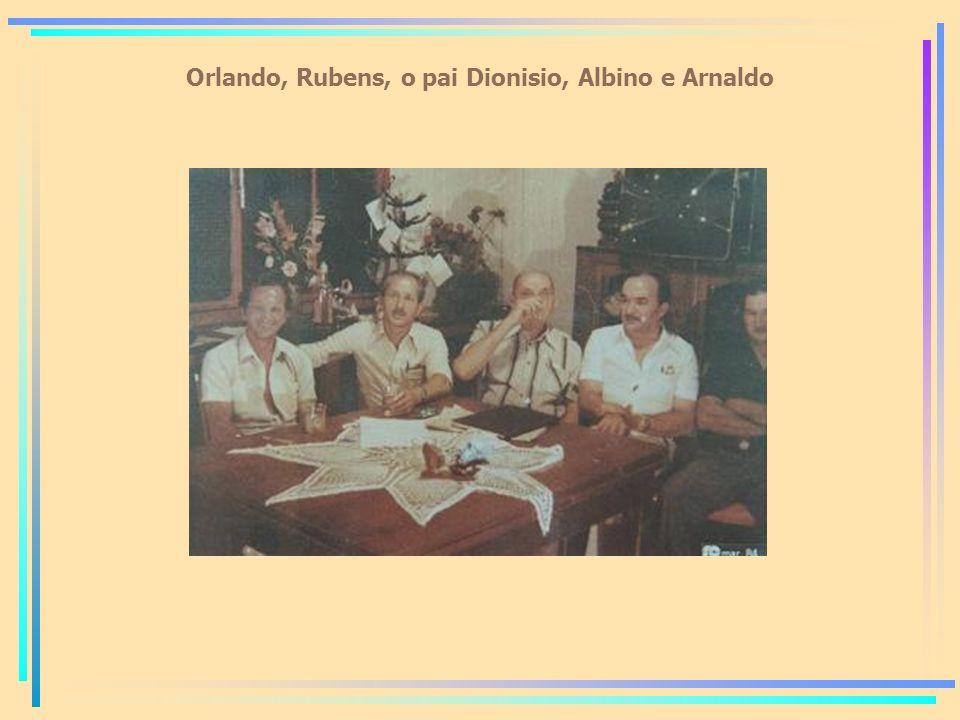 Orlando, Rubens, o pai Dionisio, Albino e Arnaldo