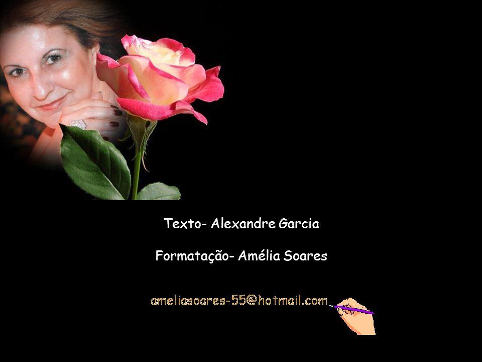 Texto- Alexandre Garcia Formatação- Amélia Soares