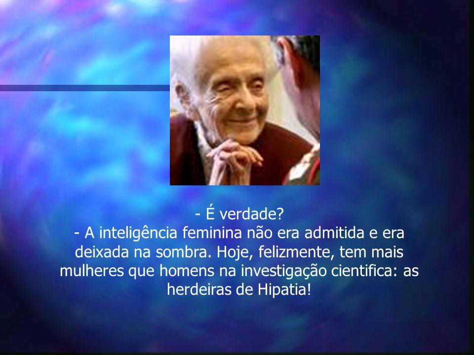 - É verdade. - A inteligência feminina não era admitida e era deixada na sombra.