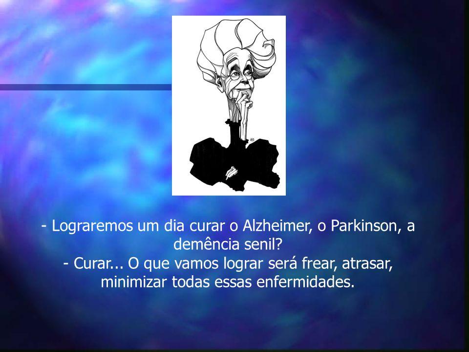 - Lograremos um dia curar o Alzheimer, o Parkinson, a demência senil