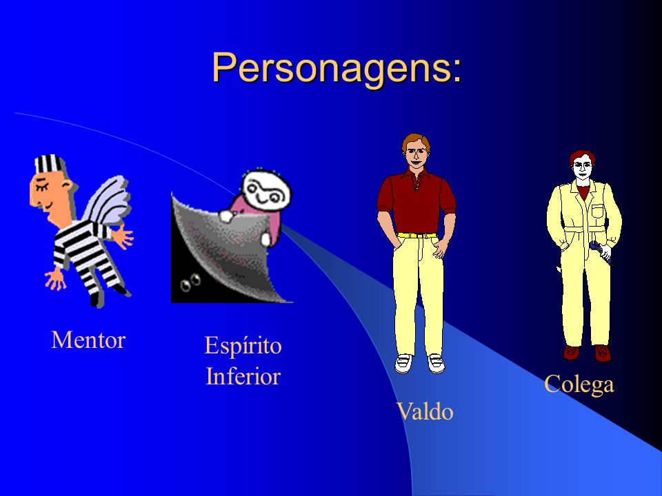 Personagens: Mentor Espírito Inferior Colega Valdo