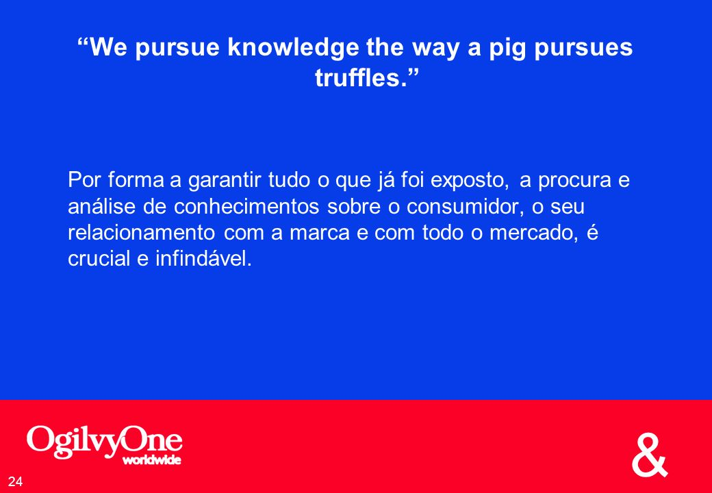 We pursue knowledge the way a pig pursues truffles.