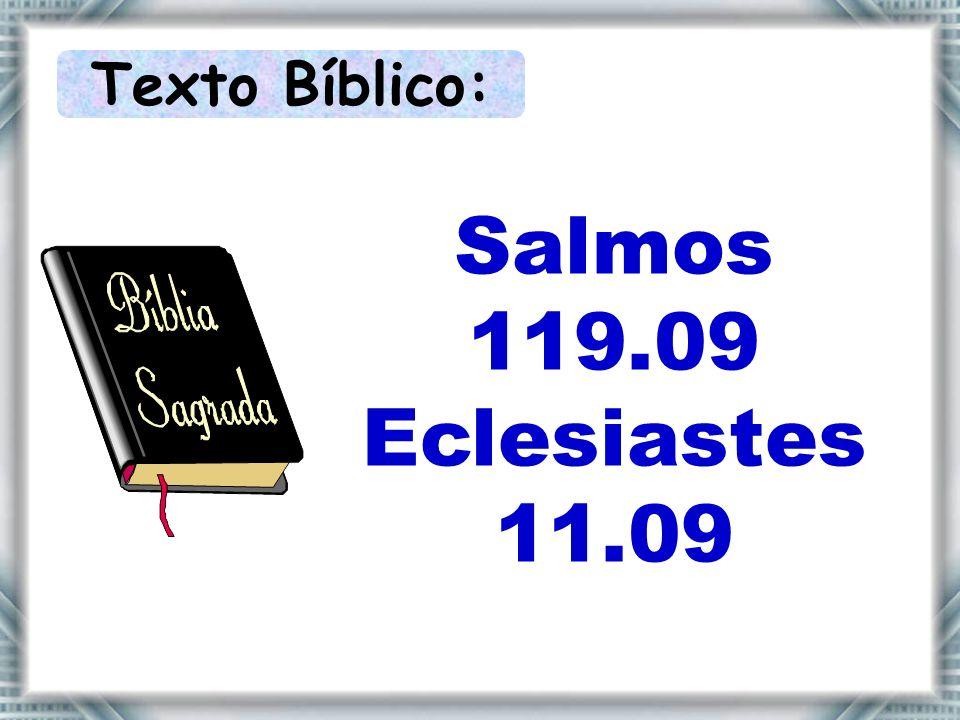 Texto Bíblico: Salmos 119.09 Eclesiastes 11.09