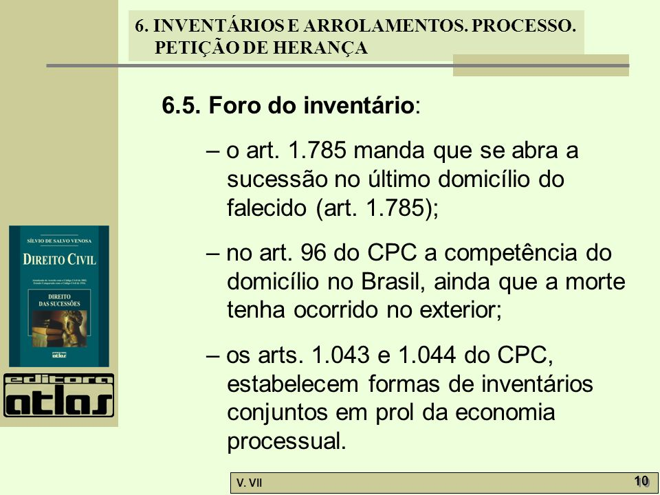 6.5. Foro do inventário: – o art. 1.785 manda que se abra a sucessão no último domicílio do falecido (art. 1.785);