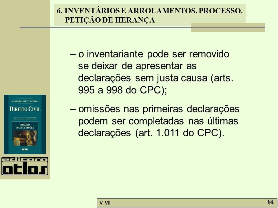 – o inventariante pode ser removido se deixar de apresentar as declarações sem justa causa (arts. 995 a 998 do CPC);
