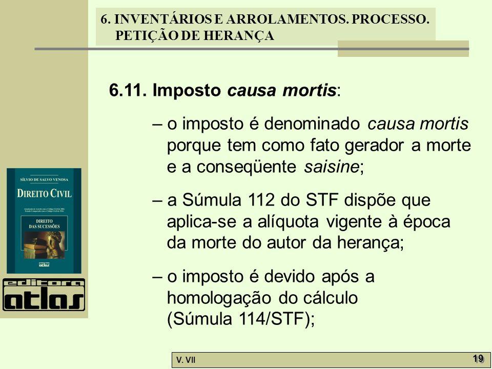 6.11. Imposto causa mortis: – o imposto é denominado causa mortis porque tem como fato gerador a morte e a conseqüente saisine;