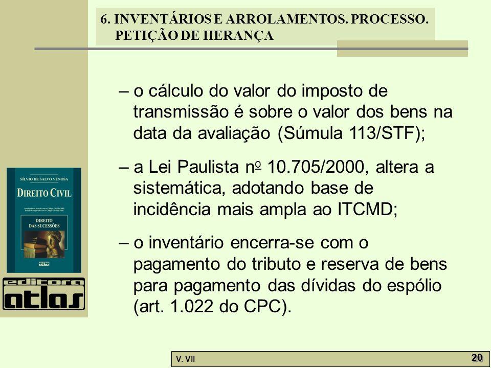 – o cálculo do valor do imposto de transmissão é sobre o valor dos bens na data da avaliação (Súmula 113/STF);