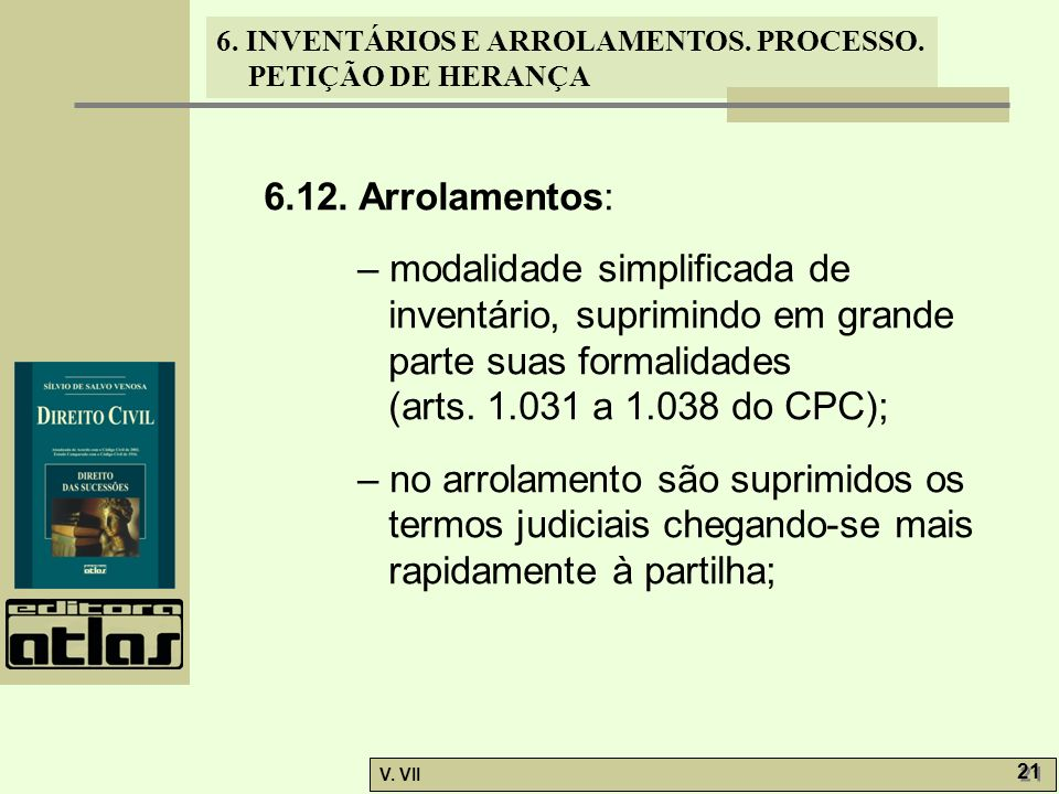 6.12. Arrolamentos: – modalidade simplificada de inventário, suprimindo em grande parte suas formalidades.