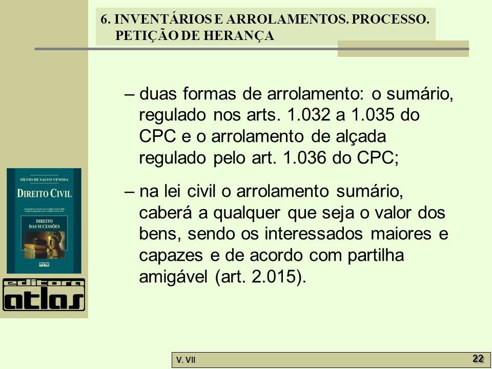 – duas formas de arrolamento: o sumário, regulado nos arts. 1. 032 a 1
