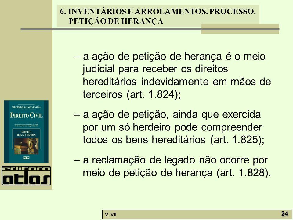 – a ação de petição de herança é o meio judicial para receber os direitos hereditários indevidamente em mãos de terceiros (art. 1.824);