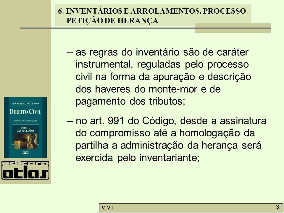 – as regras do inventário são de caráter instrumental, reguladas pelo processo civil na forma da apuração e descrição dos haveres do monte-mor e de pagamento dos tributos;