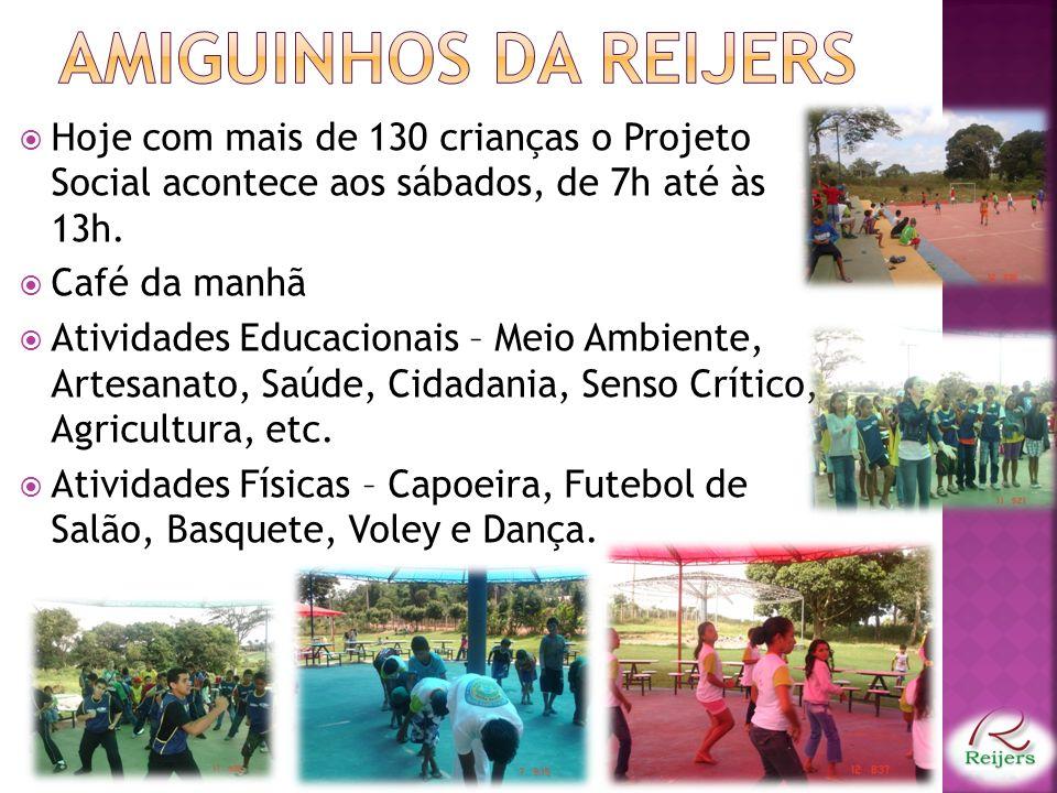 AMIGUINHOS DA REIJERS Hoje com mais de 130 crianças o Projeto Social acontece aos sábados, de 7h até às 13h.
