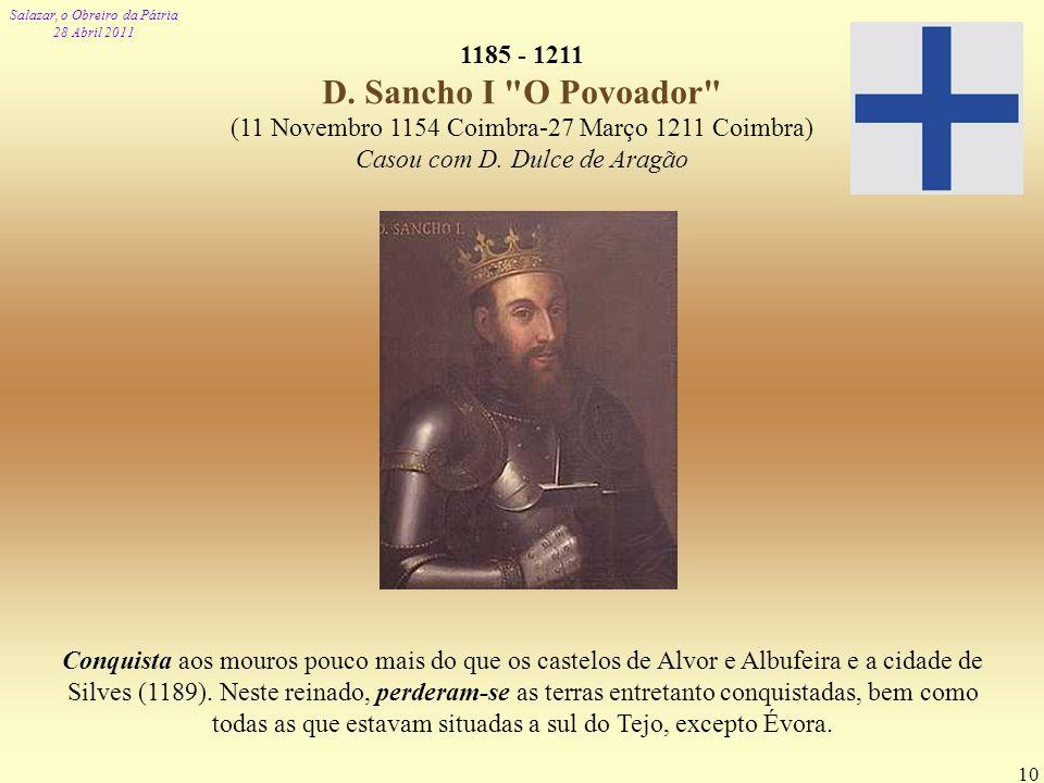 1185 - 1211 D. Sancho I O Povoador (11 Novembro 1154 Coimbra-27 Março 1211 Coimbra) Casou com D. Dulce de Aragão.