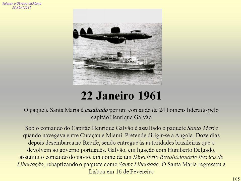 22 Janeiro 1961 O paquete Santa Maria é assaltado por um comando de 24 homens liderado pelo capitão Henrique Galvão.