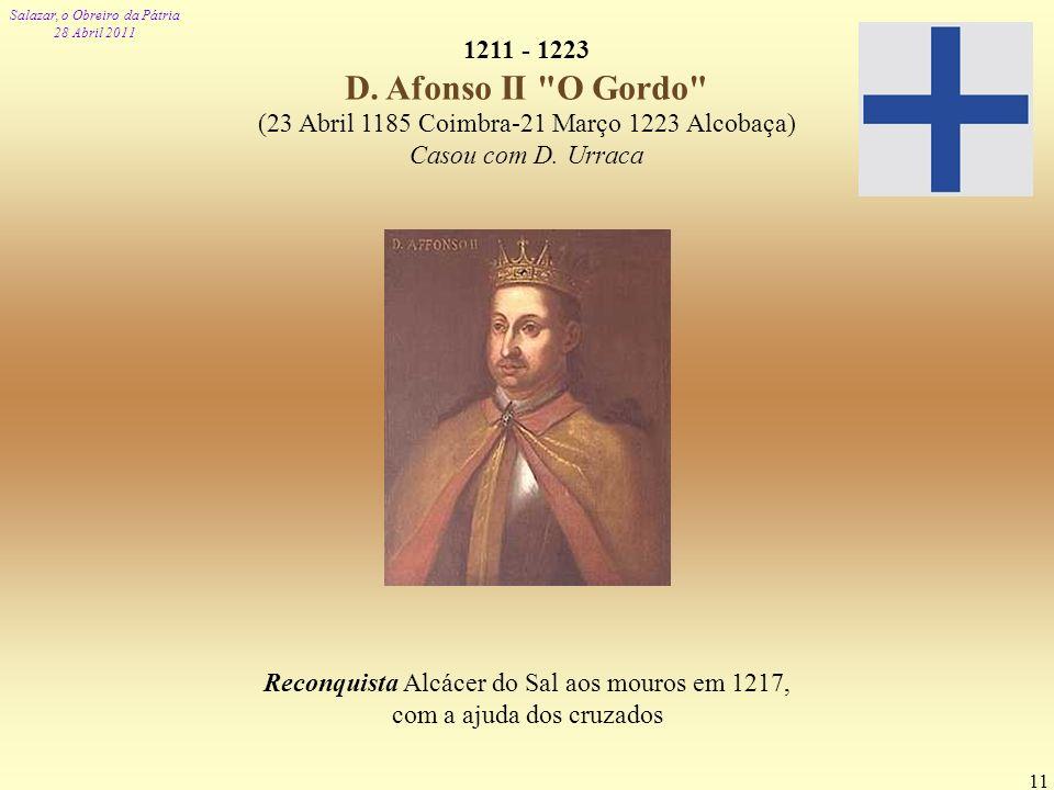 (23 Abril 1185 Coimbra-21 Março 1223 Alcobaça) Casou com D. Urraca