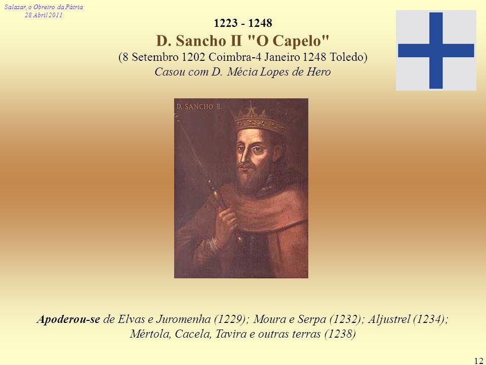 1223 - 1248 D. Sancho II O Capelo (8 Setembro 1202 Coimbra-4 Janeiro 1248 Toledo) Casou com D. Mécia Lopes de Hero.