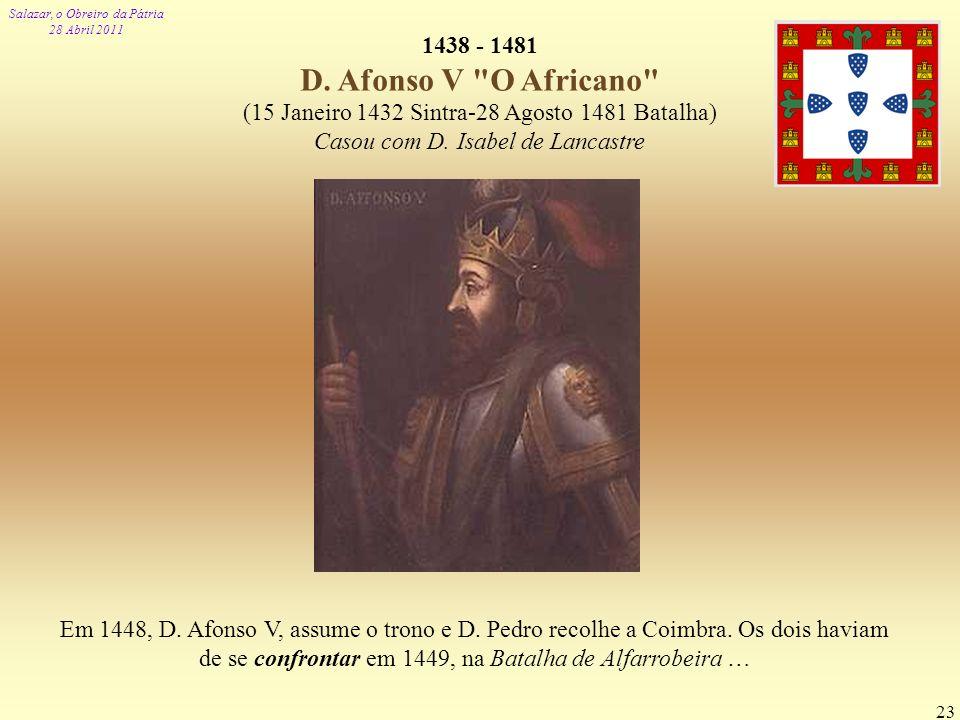 1438 - 1481 D. Afonso V O Africano (15 Janeiro 1432 Sintra-28 Agosto 1481 Batalha) Casou com D. Isabel de Lancastre.