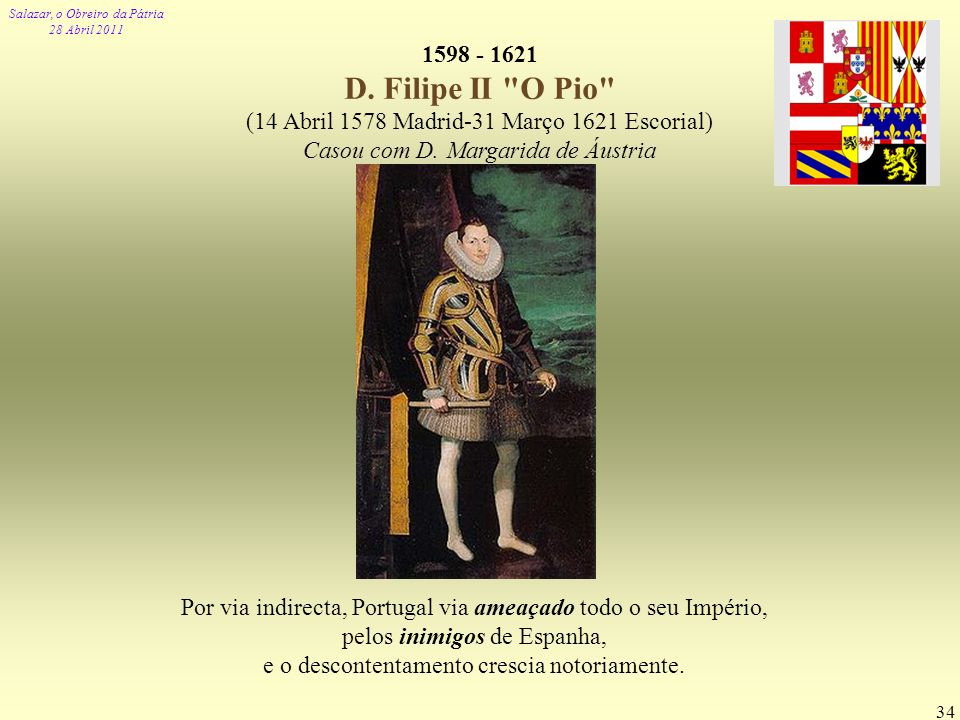 Por via indirecta, Portugal via ameaçado todo o seu Império,