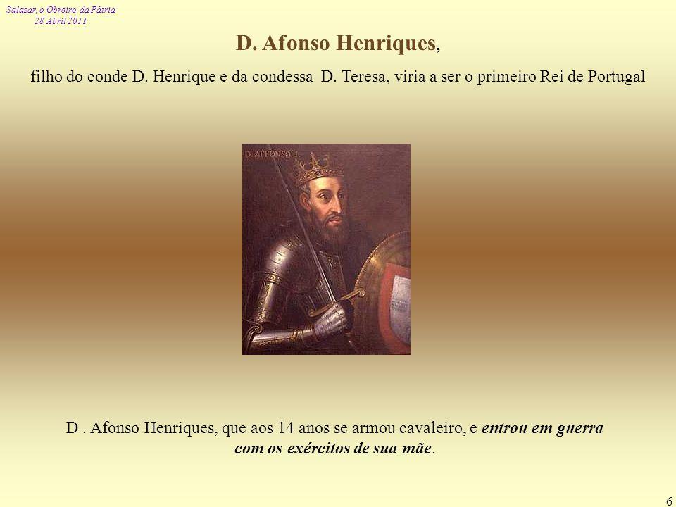 D. Afonso Henriques, filho do conde D. Henrique e da condessa D. Teresa, viria a ser o primeiro Rei de Portugal.