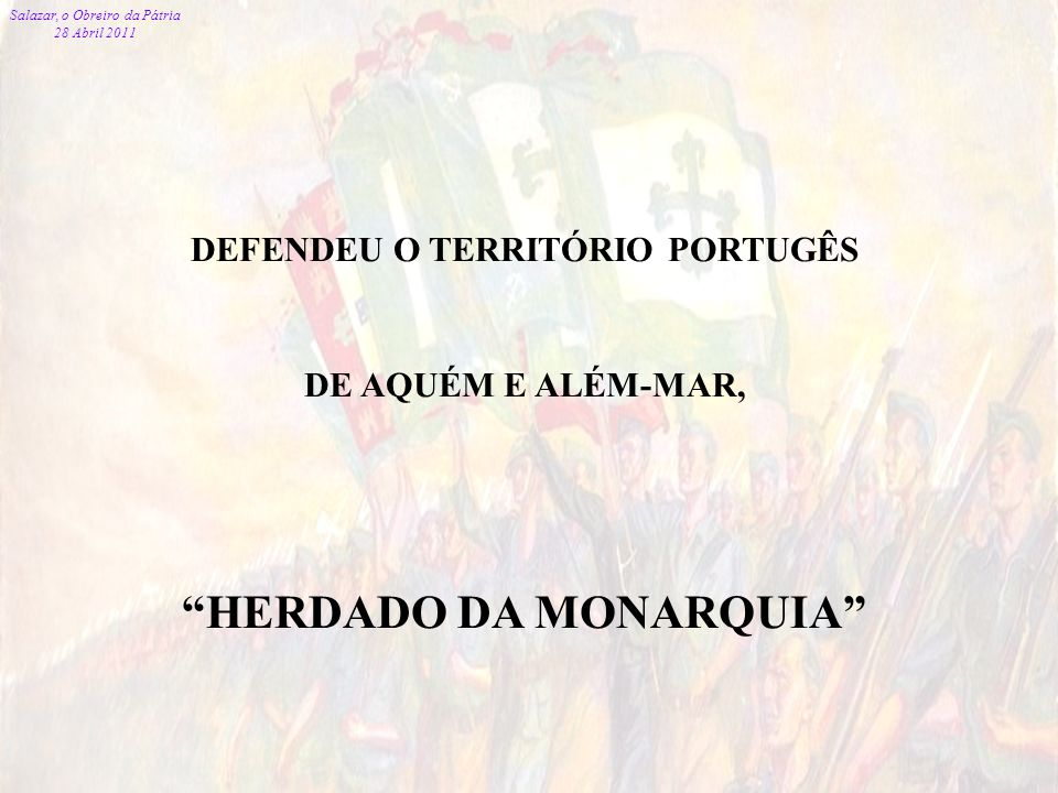 DEFENDEU O TERRITÓRIO PORTUGÊS HERDADO DA MONARQUIA