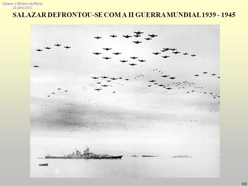 SALAZAR DEFRONTOU-SE COM A II GUERRA MUNDIAL 1939 - 1945