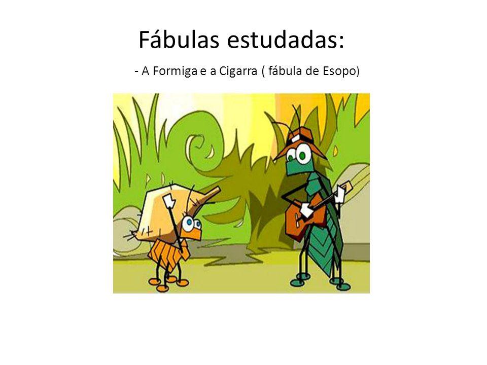 - A Formiga e a Cigarra ( fábula de Esopo)