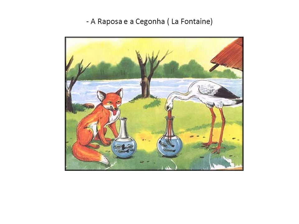 - A Raposa e a Cegonha ( La Fontaine)