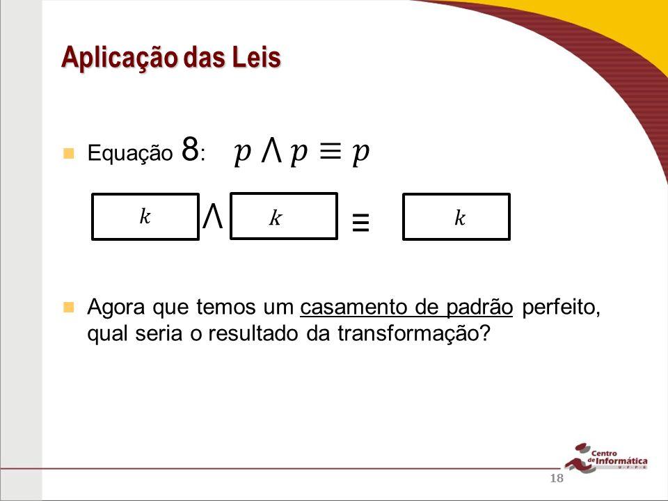 𝑝 ⋀ 𝑝≡𝑝 ⋀ ≡ Aplicação das Leis Equação 8: 𝑘