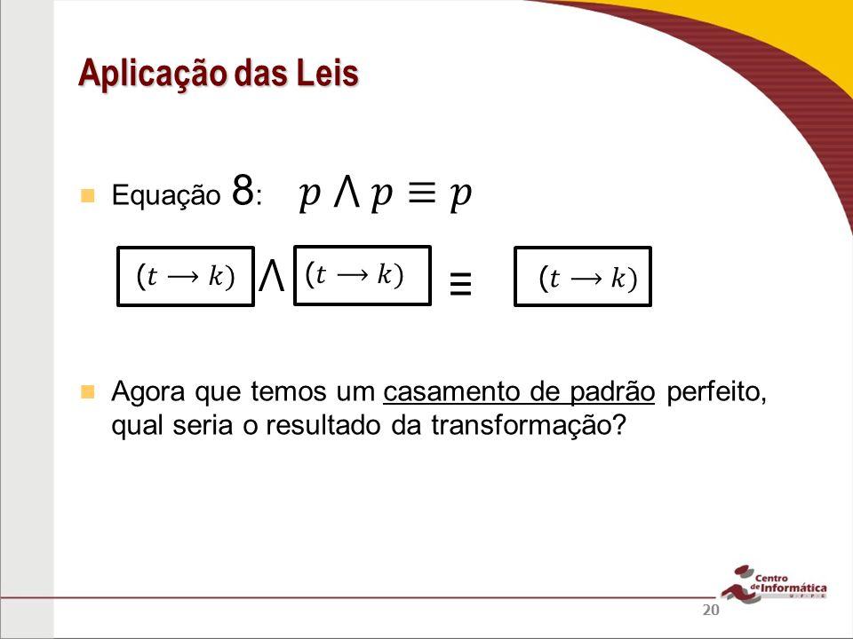𝑝 ⋀ 𝑝≡𝑝 ⋀ ≡ Aplicação das Leis Equação 8: (𝑡⟶𝑘) (𝑡⟶𝑘)