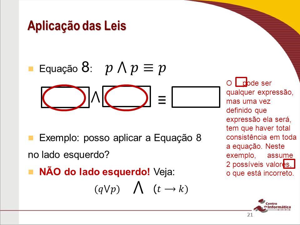⋀ 𝑝 ⋀ 𝑝≡𝑝 ⋀ ≡ Aplicação das Leis Equação 8:
