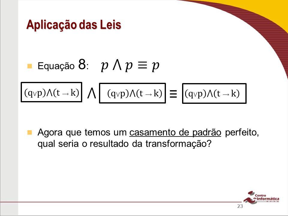 𝑝 ⋀ 𝑝≡𝑝 ⋀ ≡ Aplicação das Leis Equação 8: q⋁p ⋀ t⟶k q⋁p ⋀ t⟶k