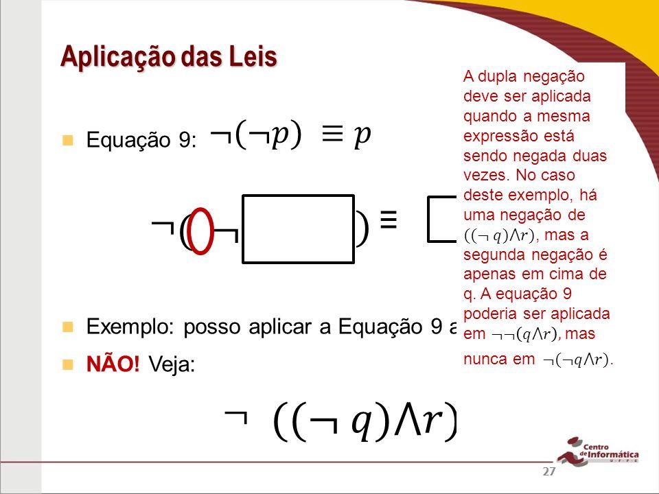 ((¬ 𝑞)⋀𝑟) ) ( ¬ ¬ ¬ ¬(¬𝑝) ≡𝑝 ≡ Aplicação das Leis Equação 9: