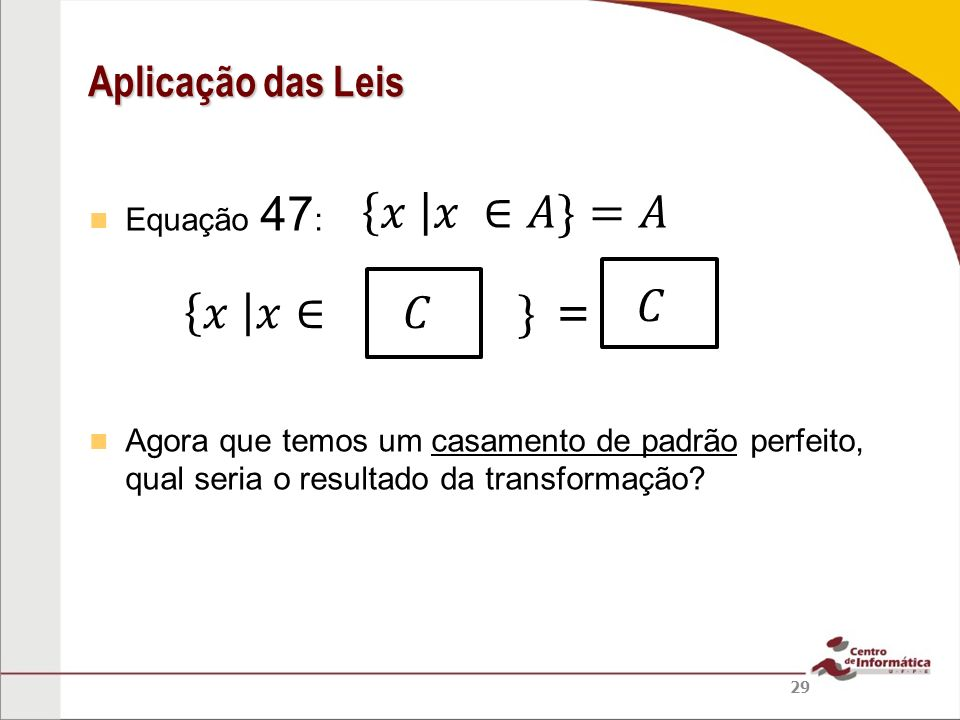 𝑥 𝑥 ∈𝐴}=𝐴 𝐶 𝑥 𝑥∈ 𝐶 } = Aplicação das Leis Equação 47: