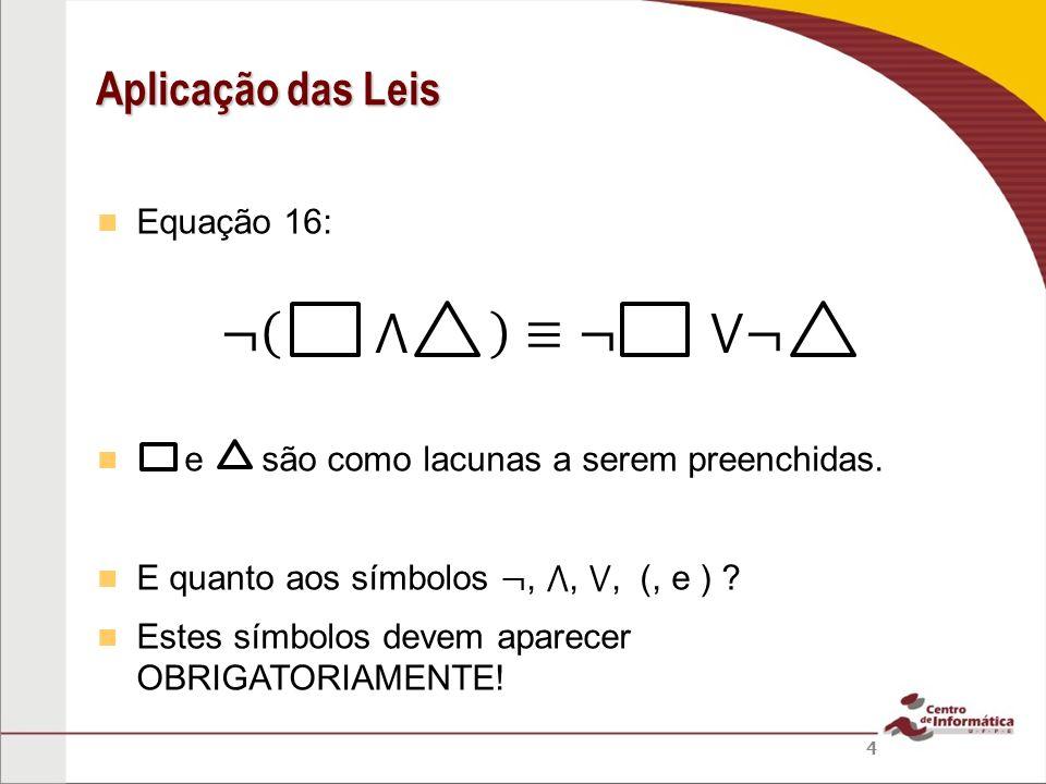 ¬ ⋀ ≡¬ ⋁¬ Aplicação das Leis Equação 16: