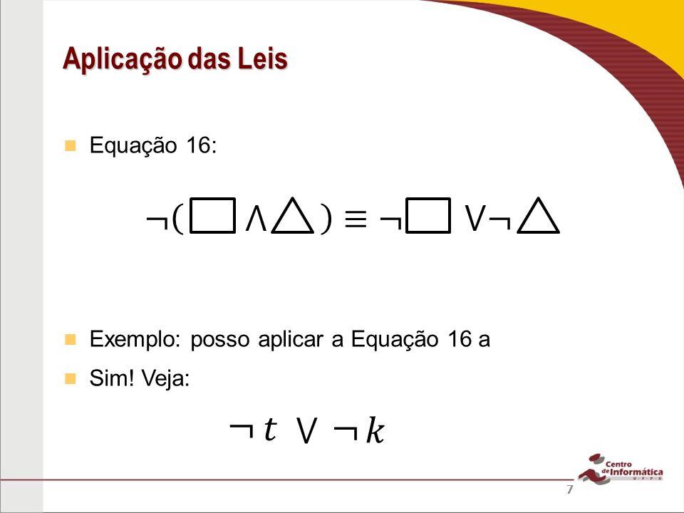 ¬ 𝑡 ¬ 𝑘 ¬ ⋀ ≡¬ ⋁¬ ⋁ Aplicação das Leis Equação 16: